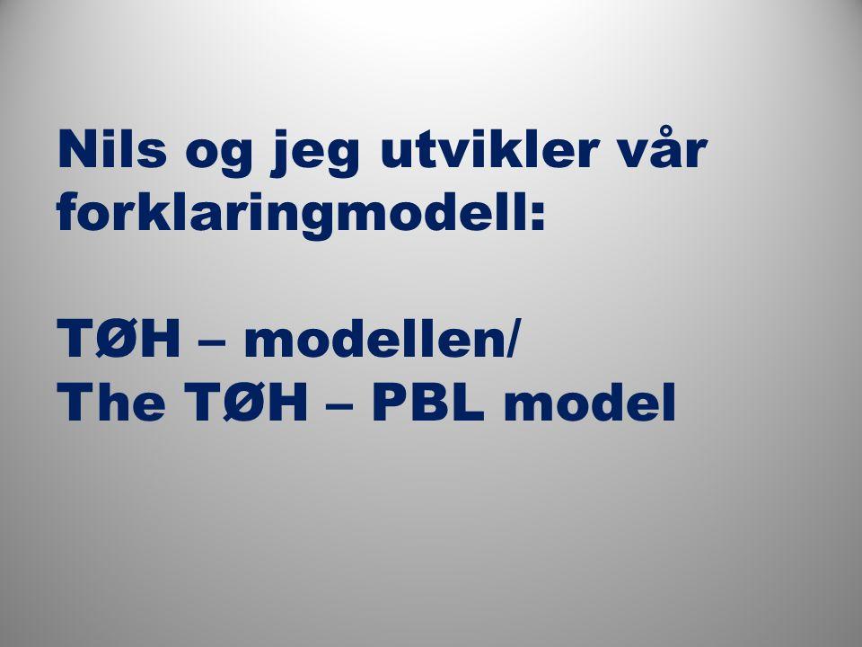 Nils og jeg utvikler vår forklaringmodell: TØH – modellen/ The TØH – PBL model