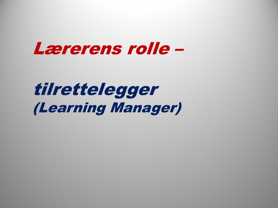 Lærerens rolle – tilrettelegger (Learning Manager)
