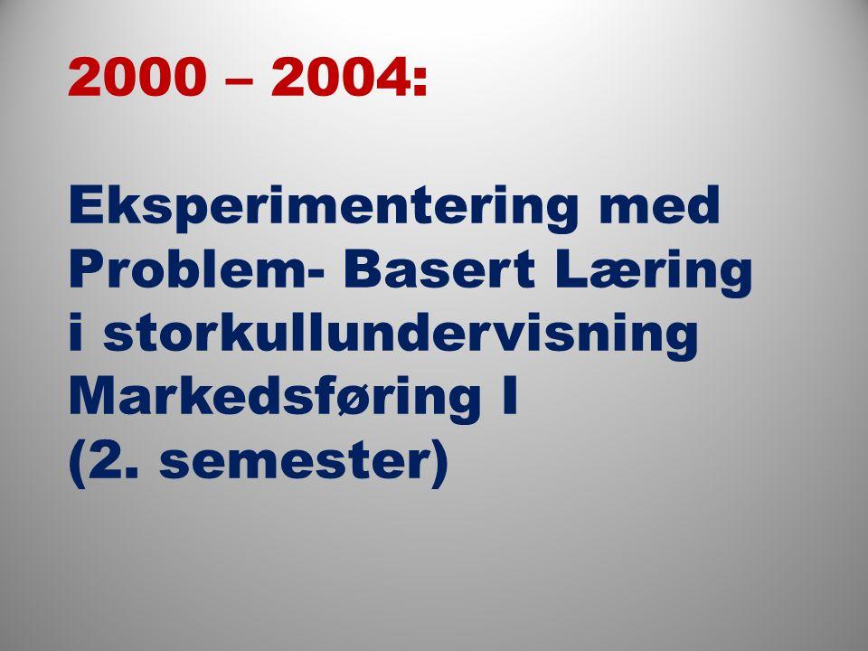 2000 – 2004: Eksperimentering med Problem- Basert Læring i storkullundervisning Markedsføring I (2.