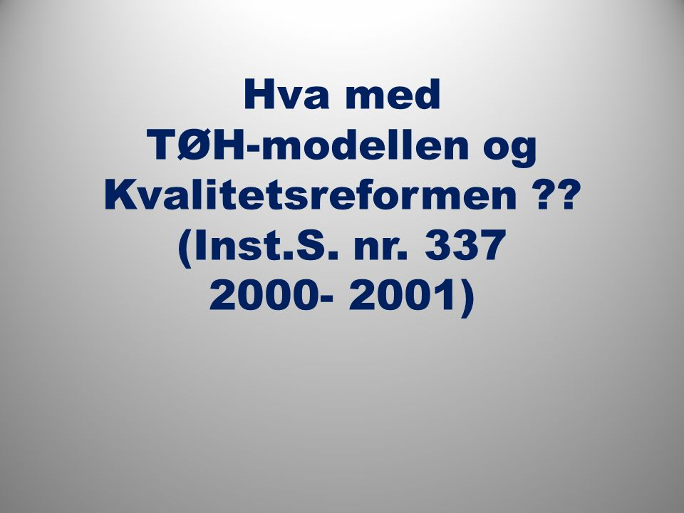 Hva med TØH-modellen og Kvalitetsreformen ?? (Inst.S. nr. 337 2000- 2001)