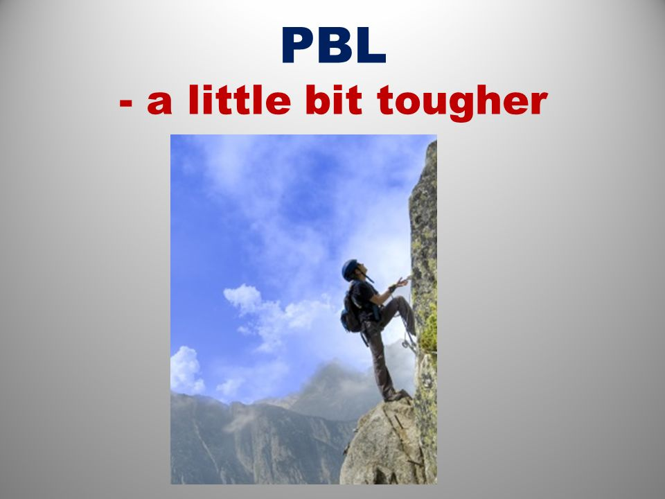 PBL - a little bit tougher