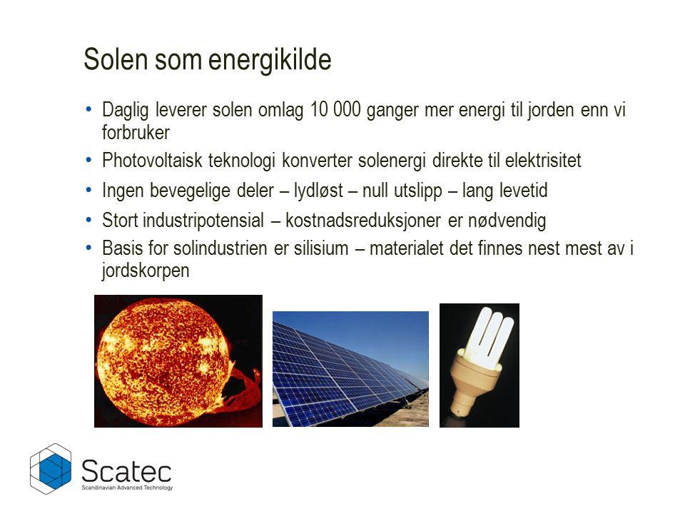 Daglig leverer solen omlag 10 000 ganger mer energi til jorden enn vi forbruker Photovoltaisk teknologi konverter solenergi direkte til elektrisitet Ingen bevegelige deler – lydløst – null utslipp – lang levetid Stort industripotensial – kostnadsreduksjoner er nødvendig Basis for solindustrien er silisium – materialet det finnes nest mest av i jordskorpen Solen som energikilde