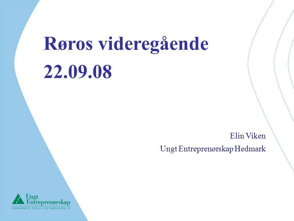 Røros videregående 22.09.08 Elin Viken Ungt Entreprenørskap Hedmark