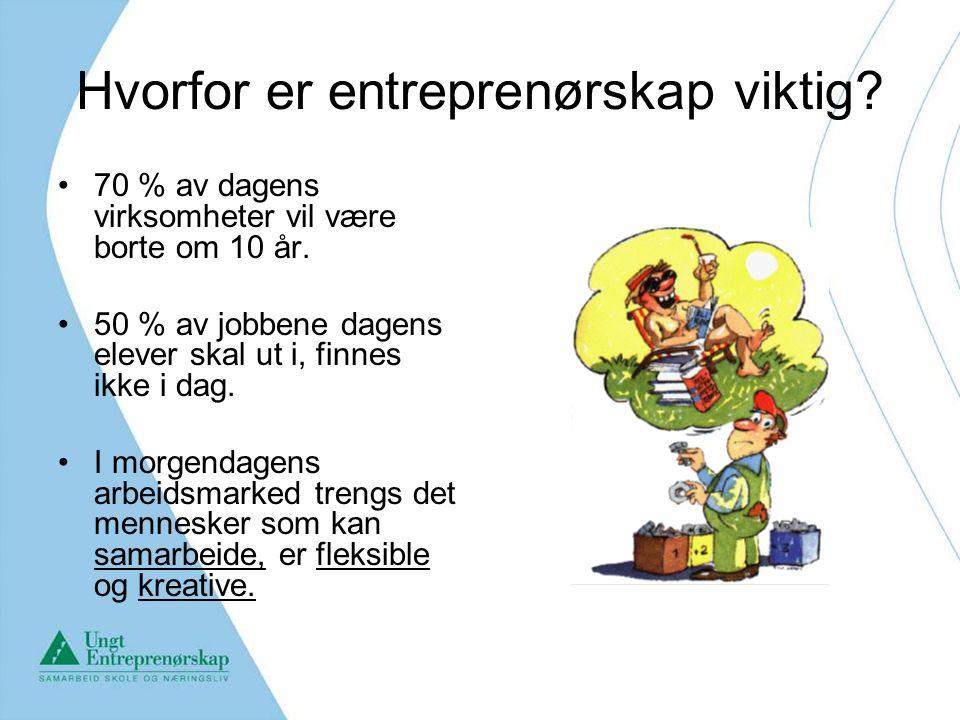 Hvorfor er entreprenørskap viktig? 70 % av dagens virksomheter vil være borte om 10 år. 50 % av jobbene dagens elever skal ut i, finnes ikke i dag. I
