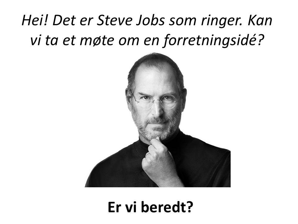Hei! Det er Steve Jobs som ringer. Kan vi ta et møte om en forretningsidé? Er vi beredt?