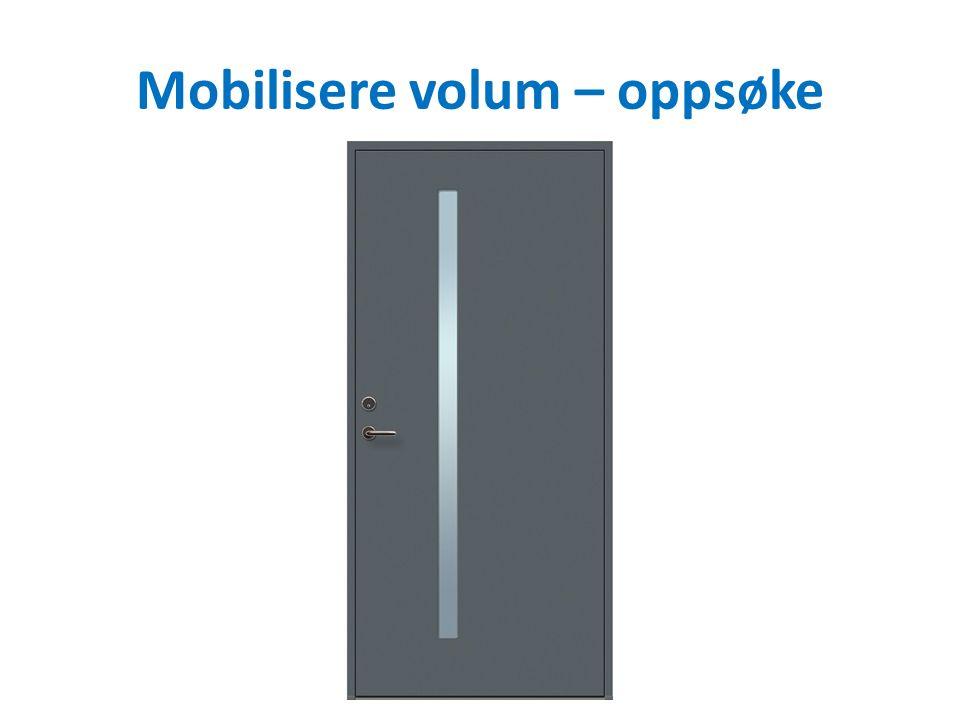 Mobilisere volum – oppsøke