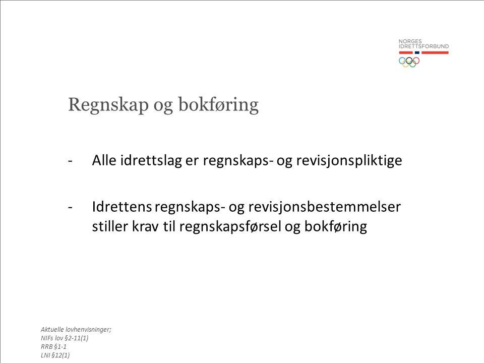 Regnskap og bokføring -Alle idrettslag er regnskaps- og revisjonspliktige -Idrettens regnskaps- og revisjonsbestemmelser stiller krav til regnskapsførsel og bokføring Aktuelle lovhenvisninger; NIFs lov §2-11(1) RRB §1-1 LNI §12(1)
