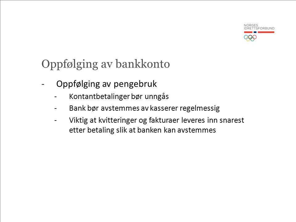 Oppfølging av bankkonto -Oppfølging av pengebruk -Kontantbetalinger bør unngås -Bank bør avstemmes av kasserer regelmessig -Viktig at kvitteringer og fakturaer leveres inn snarest etter betaling slik at banken kan avstemmes