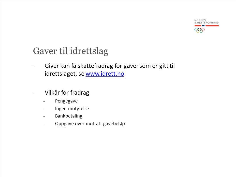 Gaver til idrettslag -Giver kan få skattefradrag for gaver som er gitt til idrettslaget, se www.idrett.nowww.idrett.no -Vilkår for fradrag -Pengegave -Ingen motytelse -Bankbetaling -Oppgave over mottatt gavebeløp
