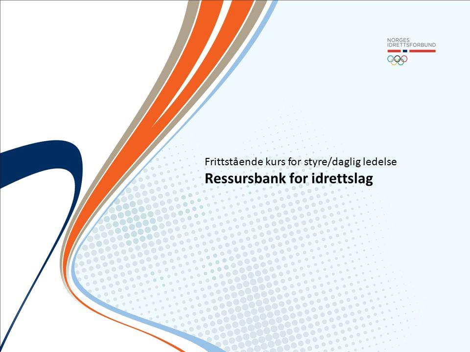 Frittstående kurs for styre/daglig ledelse Ressursbank for idrettslag