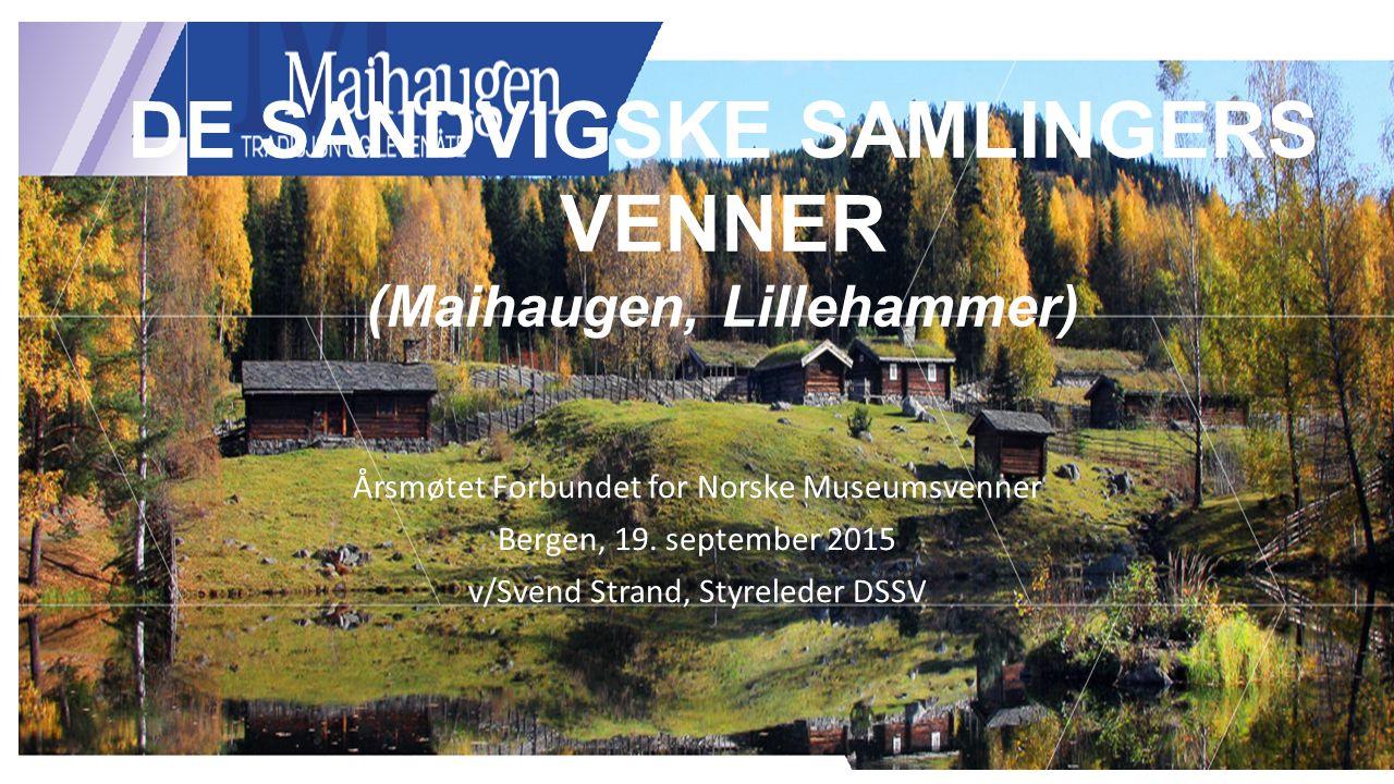 DE SANDVIGSKE SAMLINGERS VENNER (Maihaugen, Lillehammer) Årsmøtet Forbundet for Norske Museumsvenner Bergen, 19. september 2015 v/Svend Strand, Styrel