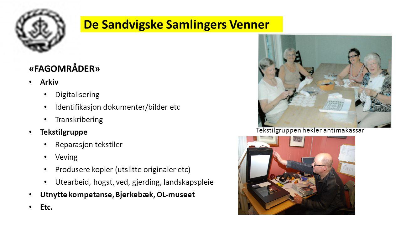 De Sandvigske Samlingers Venner «FAGOMRÅDER» Arkiv Digitalisering Identifikasjon dokumenter/bilder etc Transkribering Tekstilgruppe Reparasjon tekstil
