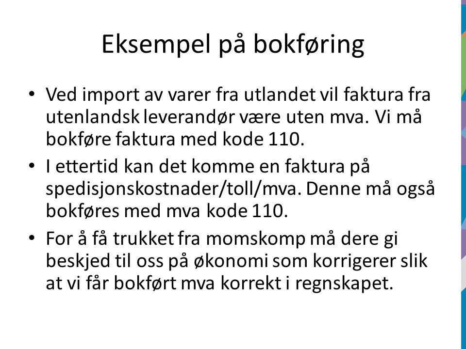 Eksempel på bokføring Ved import av varer fra utlandet vil faktura fra utenlandsk leverandør være uten mva.