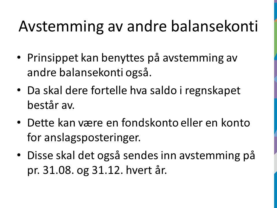 Avstemming av andre balansekonti Prinsippet kan benyttes på avstemming av andre balansekonti også.