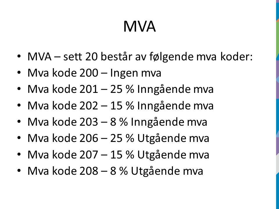 MVA MVA – sett 20 består av følgende mva koder: Mva kode 200 – Ingen mva Mva kode 201 – 25 % Inngående mva Mva kode 202 – 15 % Inngående mva Mva kode 203 – 8 % Inngående mva Mva kode 206 – 25 % Utgående mva Mva kode 207 – 15 % Utgående mva Mva kode 208 – 8 % Utgående mva