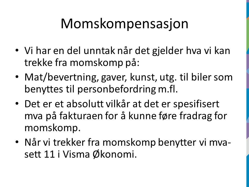 Momskompensasjon Vi har en del unntak når det gjelder hva vi kan trekke fra momskomp på: Mat/bevertning, gaver, kunst, utg.