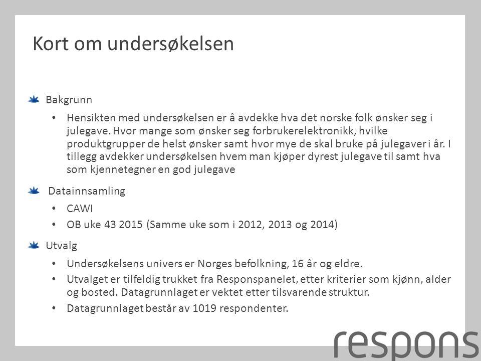 Kort om undersøkelsen Bakgrunn Hensikten med undersøkelsen er å avdekke hva det norske folk ønsker seg i julegave.