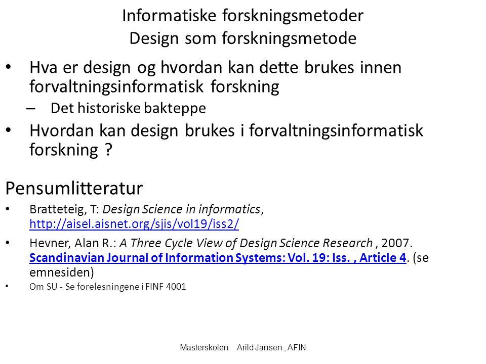 Informatiske forskningsmetoder Design som forskningsmetode Hva er design og hvordan kan dette brukes innen forvaltningsinformatisk forskning – Det historiske bakteppe Hvordan kan design brukes i forvaltningsinformatisk forskning .