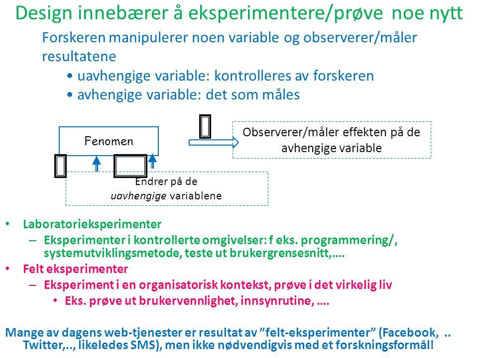Design innebærer å eksperimentere/prøve noe nytt Laboratorieksperimenter – Eksperimenter i kontrollerte omgivelser: f eks.