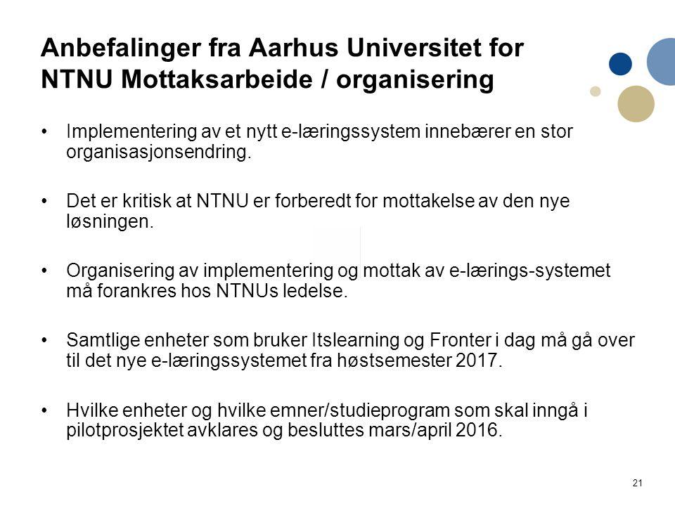 21 Anbefalinger fra Aarhus Universitet for NTNU Mottaksarbeide / organisering Implementering av et nytt e-læringssystem innebærer en stor organisasjonsendring.