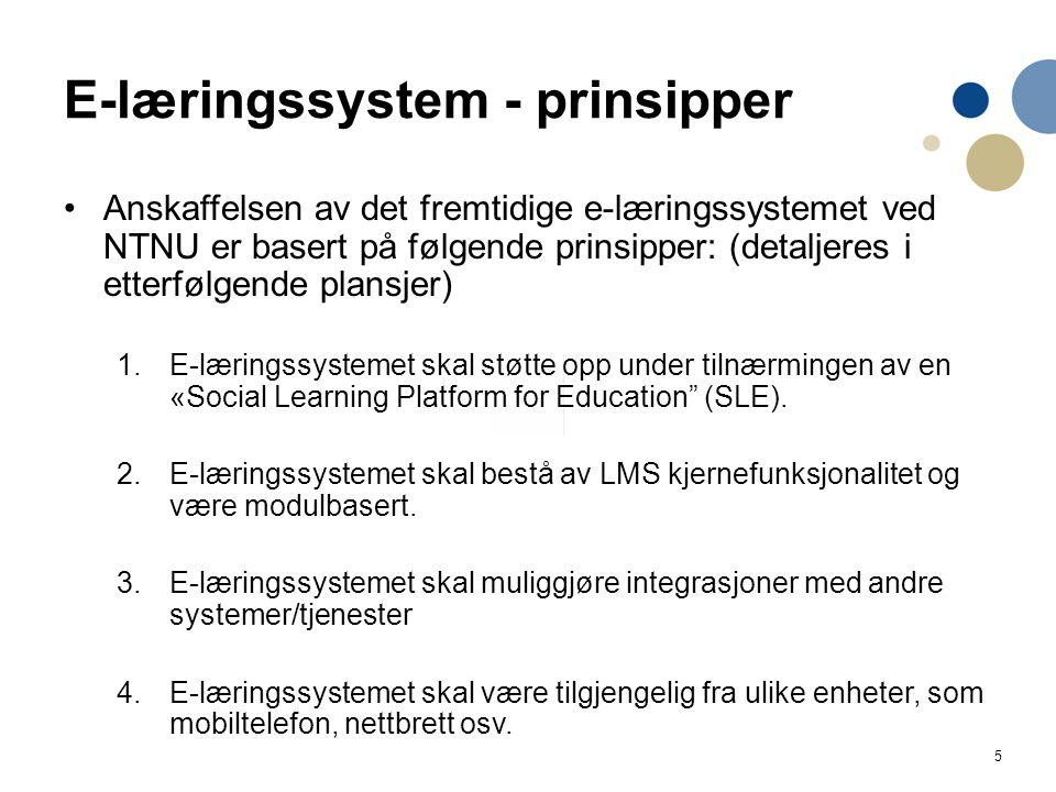 5 E-læringssystem - prinsipper Anskaffelsen av det fremtidige e-læringssystemet ved NTNU er basert på følgende prinsipper: (detaljeres i etterfølgende plansjer) 1.E-læringssystemet skal støtte opp under tilnærmingen av en «Social Learning Platform for Education (SLE).