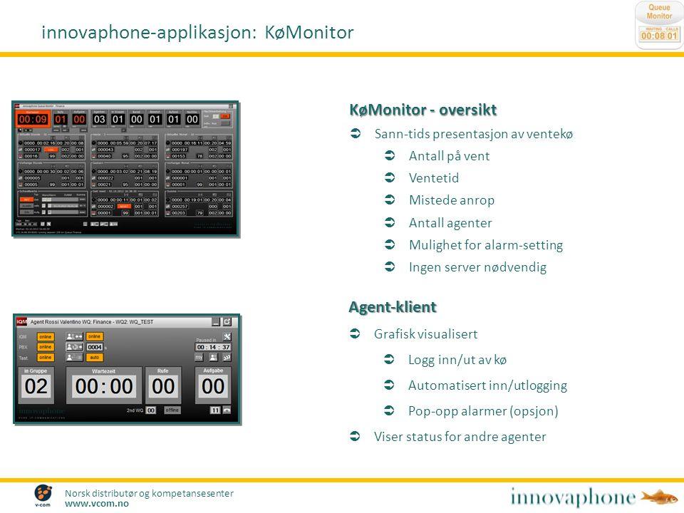 Norsk distributør og kompetansesenter www.vcom.no KøMonitor - oversikt  Sann-tids presentasjon av ventekø  Antall på vent  Ventetid  Mistede anrop