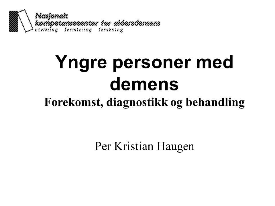 Yngre personer med demens Forekomst, diagnostikk og behandling Per Kristian Haugen