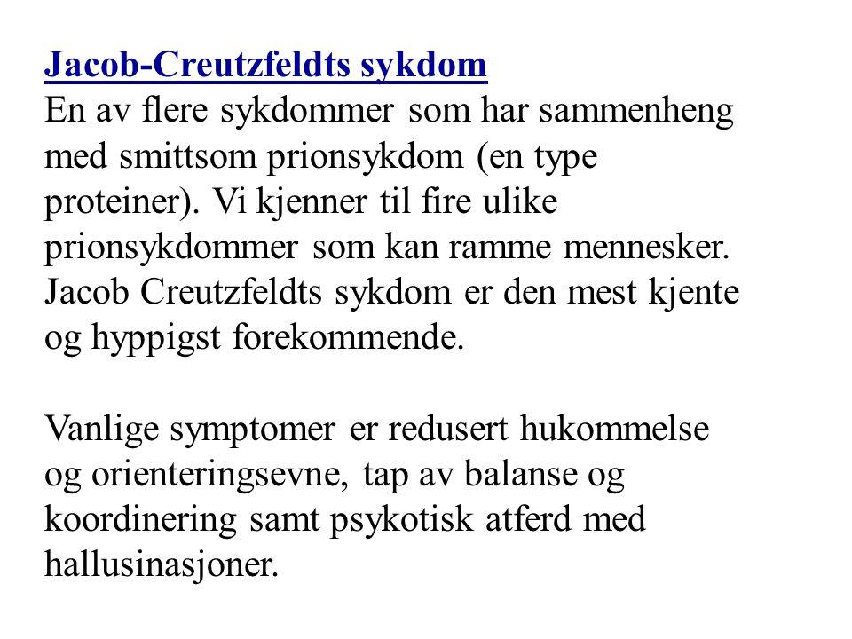 Jacob-Creutzfeldts sykdom En av flere sykdommer som har sammenheng med smittsom prionsykdom (en type proteiner).