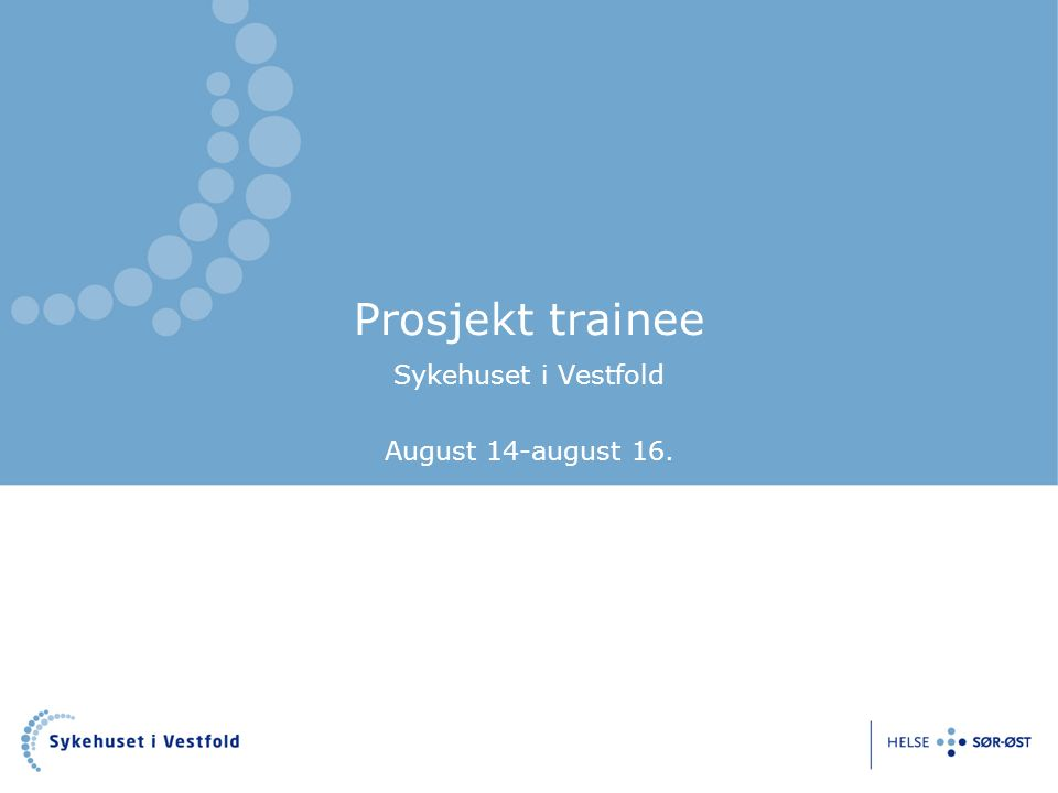 Prosjekt trainee Sykehuset i Vestfold August 14-august 16.