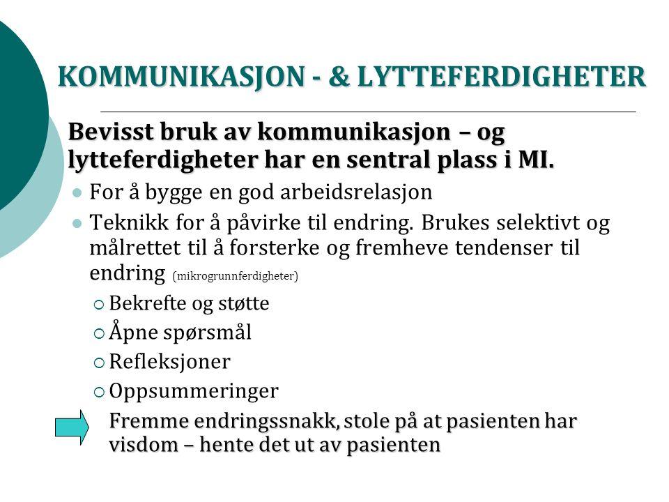 KOMMUNIKASJON - & LYTTEFERDIGHETER Bevisst bruk av kommunikasjon – og lytteferdigheter har en sentral plass i MI.