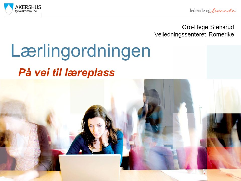 Lærlingordningen På vei til læreplass Gro-Hege Stensrud Veiledningssenteret Romerike