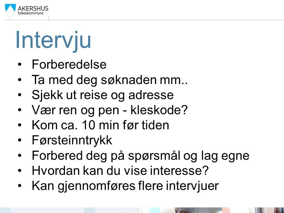 Intervju Forberedelse Ta med deg søknaden mm.. Sjekk ut reise og adresse Vær ren og pen - kleskode.