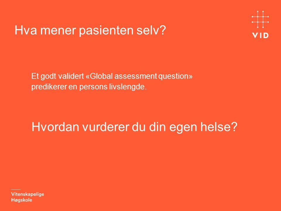Hva mener pasienten selv? Et godt validert «Global assessment question» predikerer en persons livslengde. Hvordan vurderer du din egen helse?
