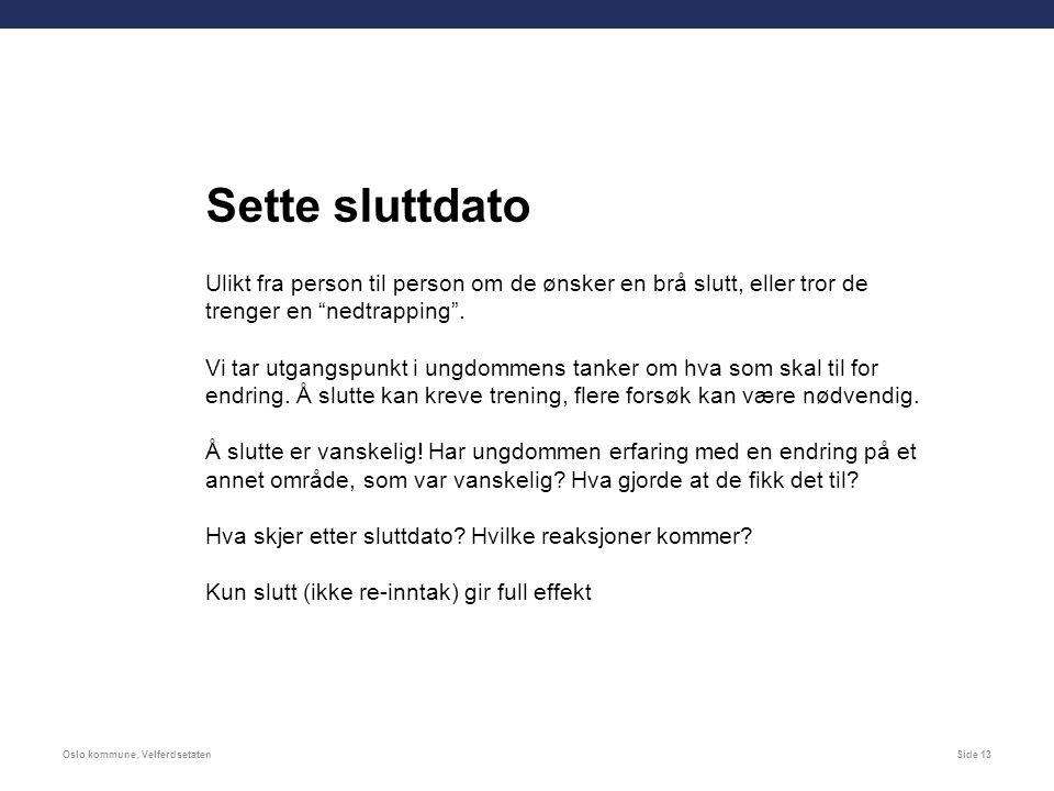 Oslo kommune, VelferdsetatenSide 13 Sette sluttdato Ulikt fra person til person om de ønsker en brå slutt, eller tror de trenger en nedtrapping .
