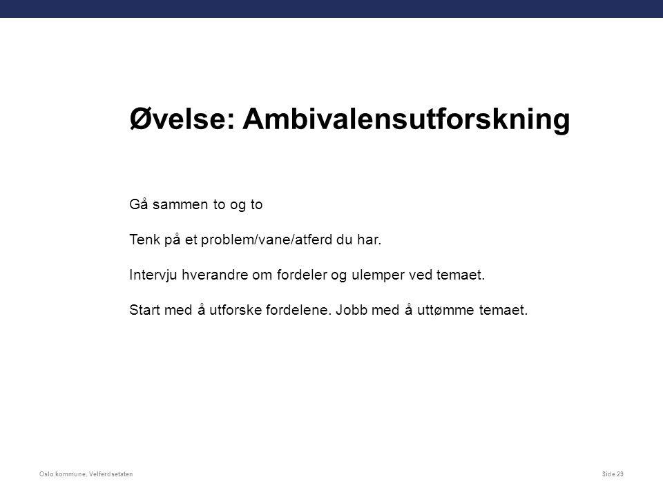 Oslo kommune, VelferdsetatenSide 29 Øvelse: Ambivalensutforskning Gå sammen to og to Tenk på et problem/vane/atferd du har.