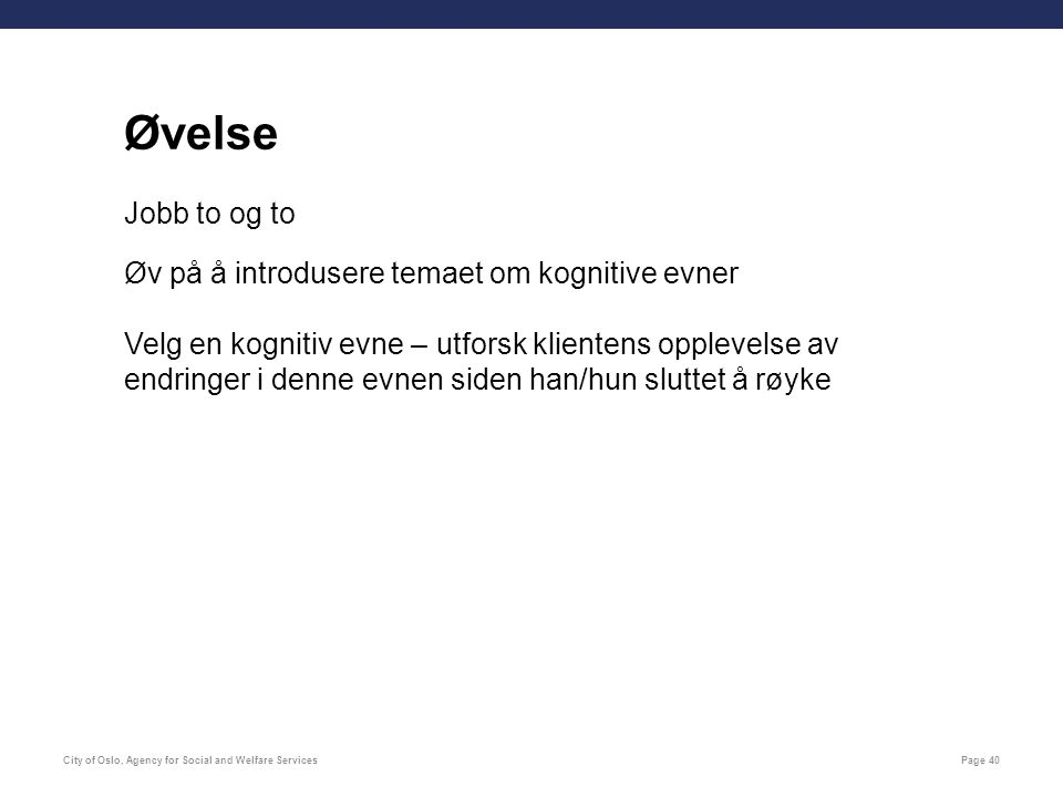 City of Oslo, Agency for Social and Welfare ServicesPage 40 Jobb to og to Øv på å introdusere temaet om kognitive evner Velg en kognitiv evne – utfors