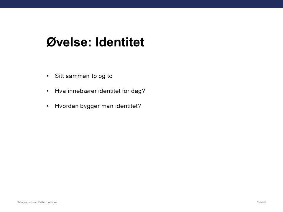 Oslo kommune, VelferdsetatenSide 47 Sitt sammen to og to Hva innebærer identitet for deg.