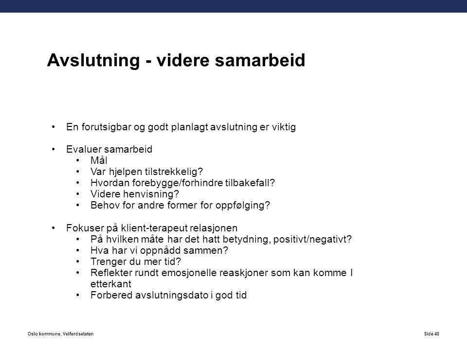 Oslo kommune, VelferdsetatenSide 48 En forutsigbar og godt planlagt avslutning er viktig Evaluer samarbeid Mål Var hjelpen tilstrekkelig.