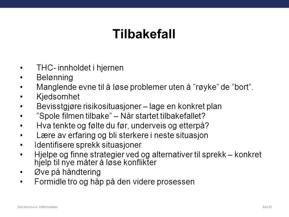 Oslo kommune, VelferdsetatenSide 50 THC- innholdet i hjernen Belønning Manglende evne til å løse problemer uten å røyke de bort .