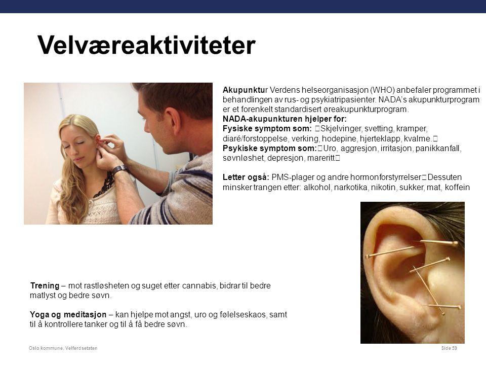 Oslo kommune, VelferdsetatenSide 59 Velværeaktiviteter Akupunktur Verdens helseorganisasjon (WHO) anbefaler programmet i behandlingen av rus- og psykiatripasienter.