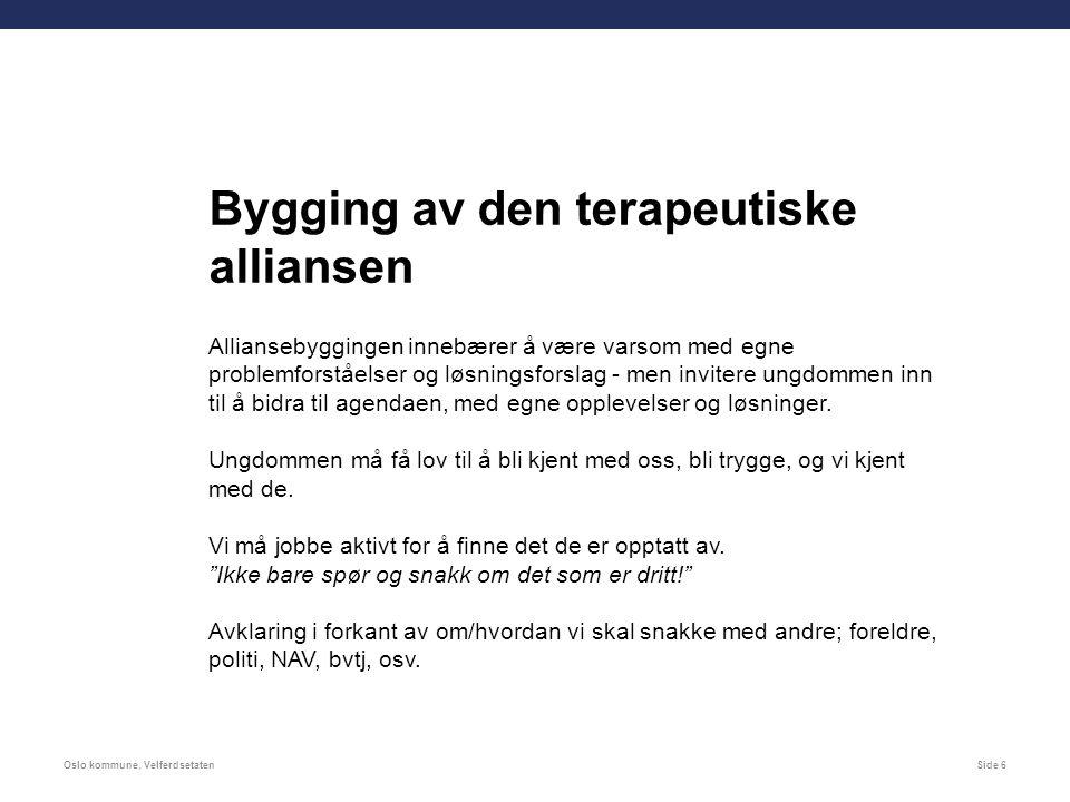Oslo kommune, VelferdsetatenSide 6 Alliansebyggingen innebærer å være varsom med egne problemforståelser og løsningsforslag - men invitere ungdommen inn til å bidra til agendaen, med egne opplevelser og løsninger.