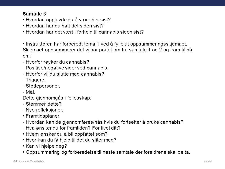 Oslo kommune, VelferdsetatenSide 68 Samtale 3 Hvordan opplevde du å være her sist.
