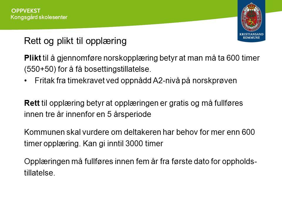 Kongsgård skolesenter Rett og plikt til opplæring Plikt til å gjennomføre norskopplæring betyr at man må ta 600 timer (550+50) for å få bosettingstillatelse.