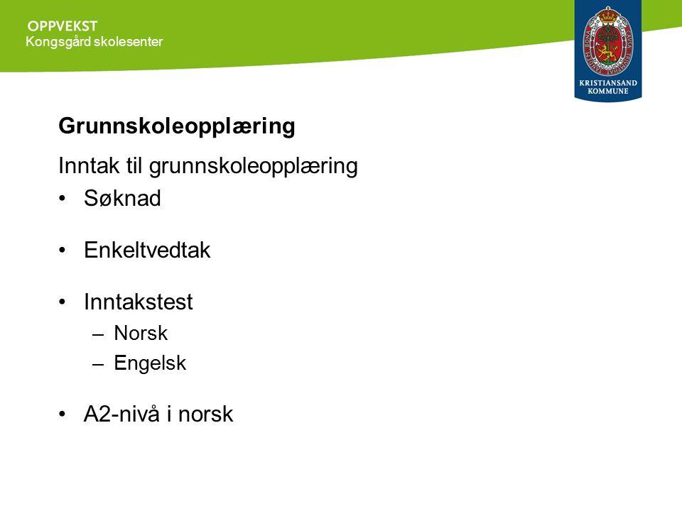 Kongsgård skolesenter Grunnskoleopplæring Inntak til grunnskoleopplæring Søknad Enkeltvedtak Inntakstest –Norsk –Engelsk A2-nivå i norsk