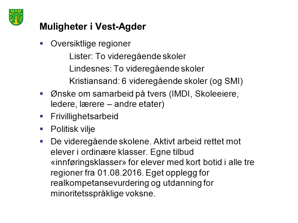 Muligheter i Vest-Agder  Oversiktlige regioner Lister: To videregående skoler Lindesnes: To videregående skoler Kristiansand: 6 videregående skoler (