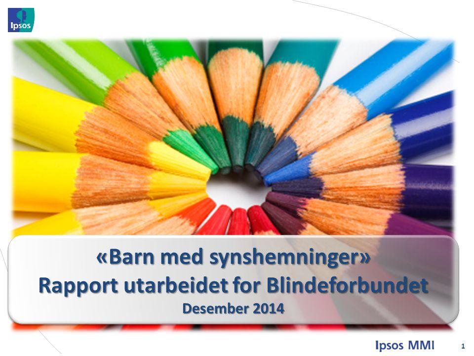 1 «Barn med synshemninger» Rapport utarbeidet for Blindeforbundet Desember 2014 «Barn med synshemninger» Rapport utarbeidet for Blindeforbundet Desember 2014