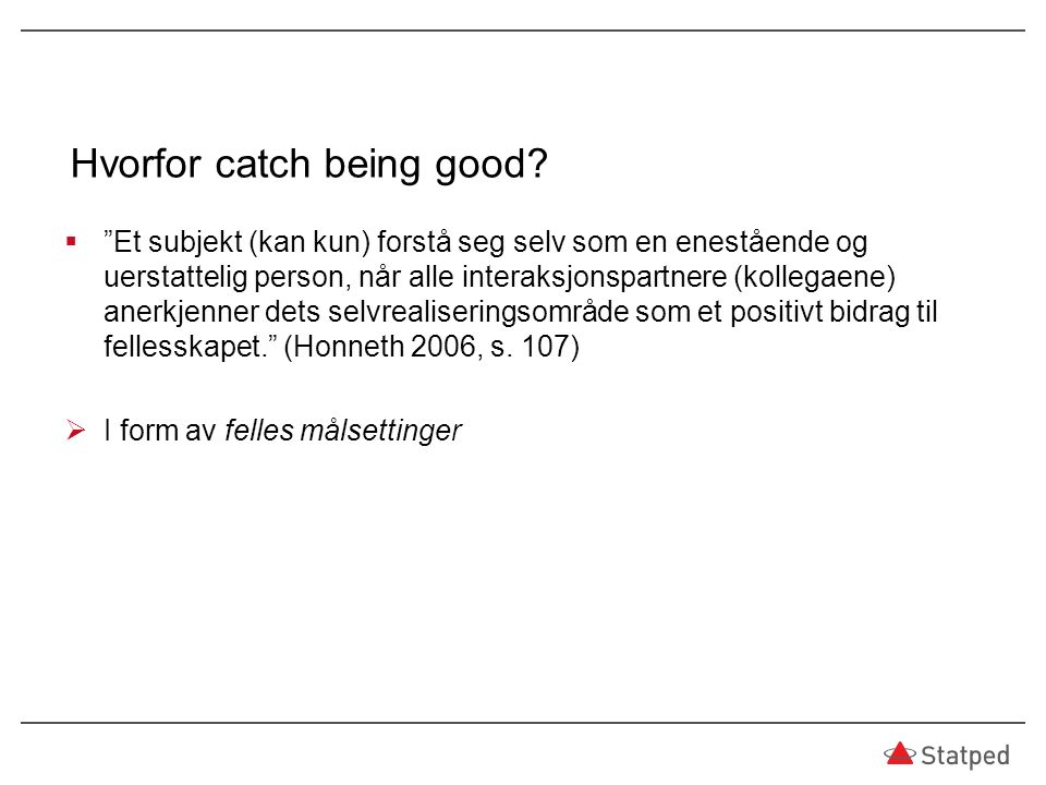 Hvorfor catch being good.