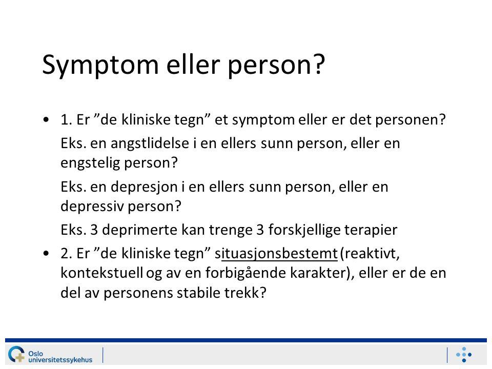 Symptom eller person.1. Er de kliniske tegn et symptom eller er det personen.
