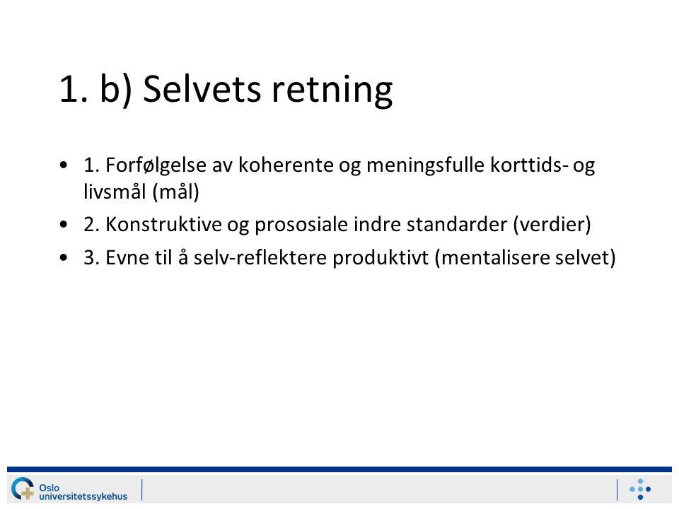 1.b) Selvets retning 1. Forfølgelse av koherente og meningsfulle korttids- og livsmål (mål) 2.
