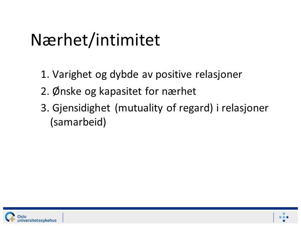 Nærhet/intimitet 1.Varighet og dybde av positive relasjoner 2.